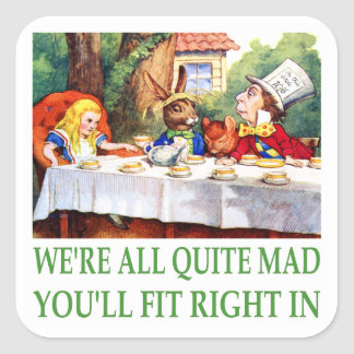 We're All Quite Mad , You'll Fit Right In! Square Sticker