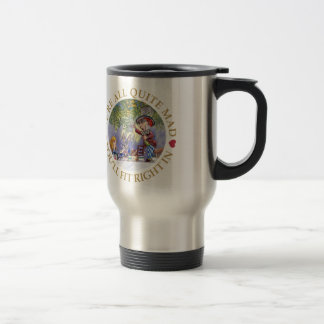 We're All Quite Mad. You'll Fit Right In! Stainless Steel Travel Mug