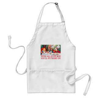 WE'RE ALL QUITE MAD, YOU'LL FIT RIGHT IN! STANDARD APRON