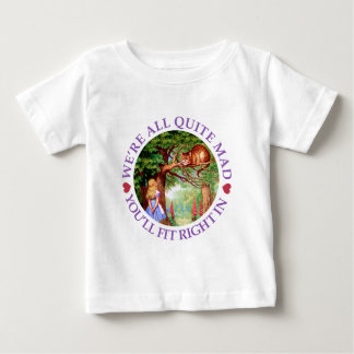 We're All Quite Mad, You'll Fit Right In! T Shirts