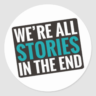 We're All Stories In The End Round Sticker