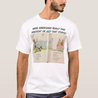 Were Americans really that innocent... T-Shirt