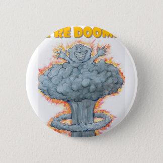 We're Doomed! 6 Cm Round Badge