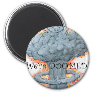 We're DOOMED! 6 Cm Round Magnet