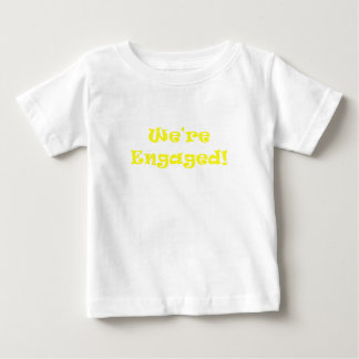 We're Engaged Baby T-Shirt