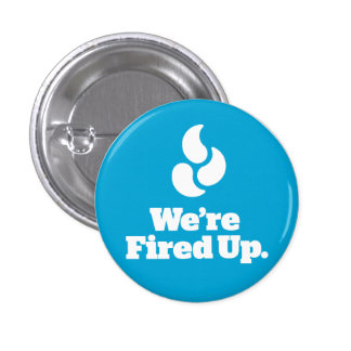 We're Fired Up. - Round Button