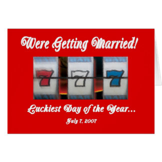 """Were Getting Married 777 """"Luckiest Day of the Year Card"""