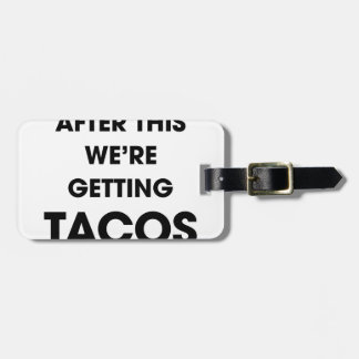 We're Getting Tacos Luggage Tag