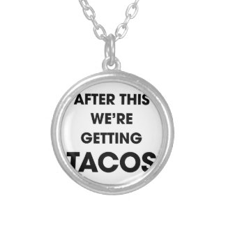 We're Getting Tacos Silver Plated Necklace