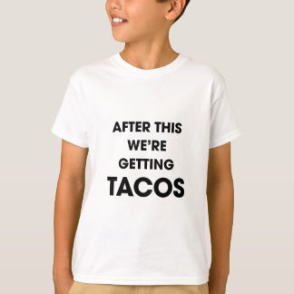 We're Getting Tacos T-Shirt