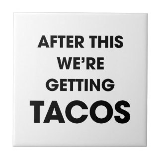 We're Getting Tacos Tile