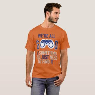 We're Good for something - orange T-Shirt