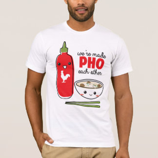 We're Made PHO Each Other T-Shirt