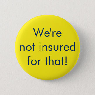 We're not insured for that! Button 2 1/4 inch