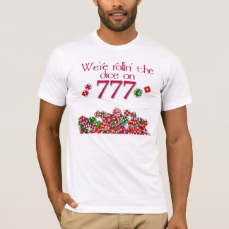 We're rollin the dice on 777 T-Shirt