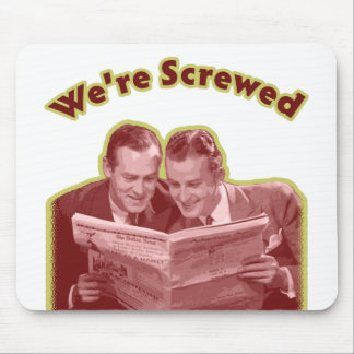 We're Screwed Mouse Pad