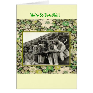 We're So Beautiful ! Card