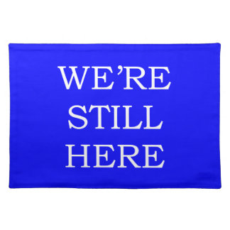 We're Still Here Placemat