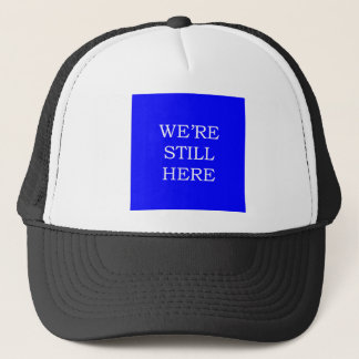 We're Still Here Trucker Hat