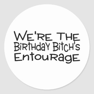 We're The Birthday Bitch's Entourage Classic Round Sticker