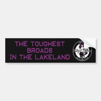 We're the Toughest broads in the lakeland! Bumper Sticker