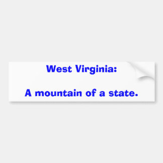 West Virginia:A mountain of a state. Bumper Sticker