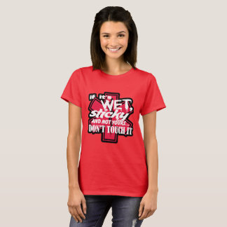 Wet And Sticky Dont Touch it T-Shirt
