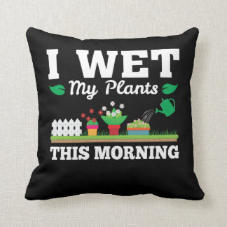 Wet My Plants Morning Funny Gardening Cushion