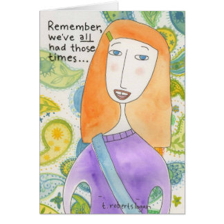 We've All Had Those Times . . . Card