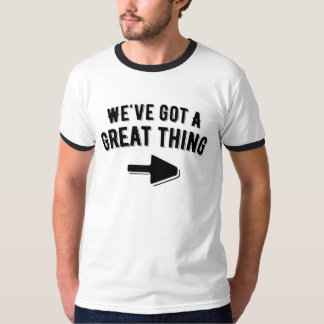 We've Got a Great thing. Relationships T-Shirt