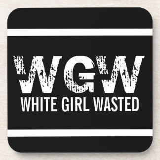 WGW White Girl Wasted Drink Coaster