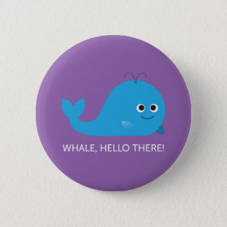 Whale, Hello There! Button