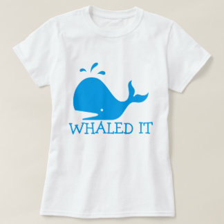 Whaled It T-Shirt