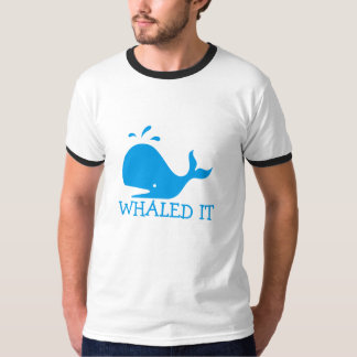 Whaled It Tee Shirt