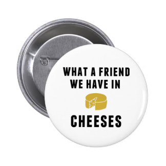 What a Friend We Have in Cheeses 6 Cm Round Badge