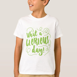 what a glorious day T-Shirt