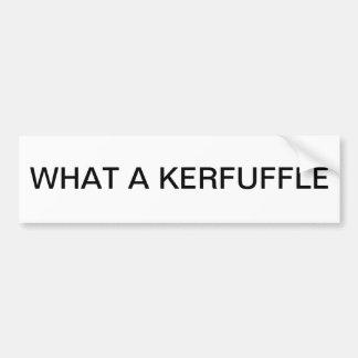 What a KERFUFFLE Bumper Sticker
