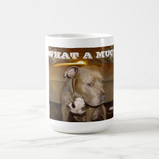 WHAT A MUG! COFFEE MUG