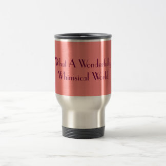 What A Wonderfully Whimsical World Travel Mug