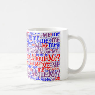 What About Me? Coffee Mug