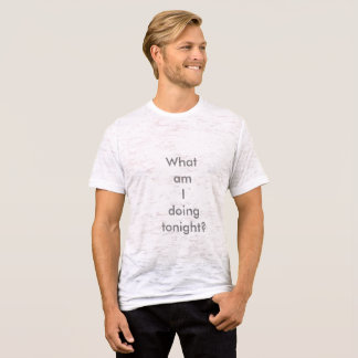 What Am I Doing Tonight? T-Shirt