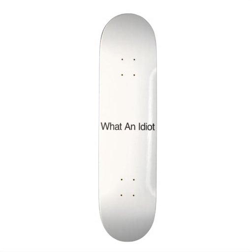 What An Idiot Skate Deck