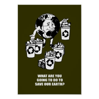 WHAT ARE YOU GOING TO DO TO SAVE EARTH POSTERS