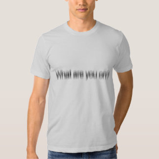 what are you on? tshirts