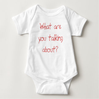 What are you talking about? baby bodysuit