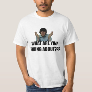 What Are You Talking About T-Shirt