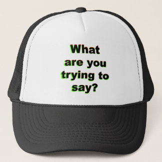 What are you trying to say? trucker hat