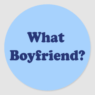 What Boyfriend? Classic Round Sticker