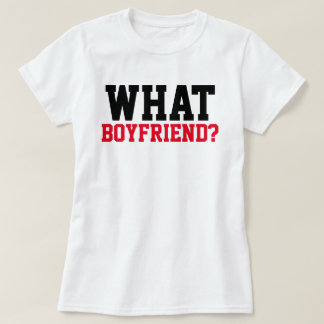 WHAT BOYFRIEND? T-Shirt