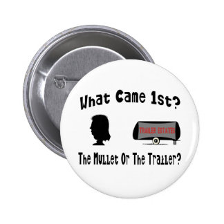 What Came 1st?  The Mullet or The Trailer? Pinback Buttons